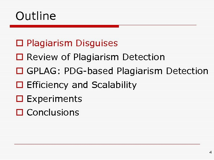 Outline o Plagiarism Disguises o Review of Plagiarism Detection o GPLAG: PDG-based Plagiarism Detection