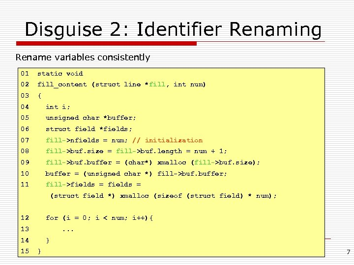 Disguise 2: Identifier Renaming Rename variables consistently 01 static void 02 fill_content (struct line