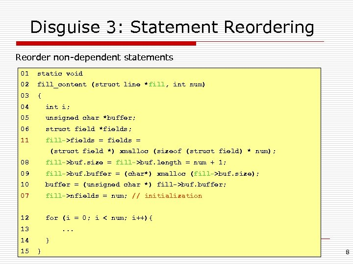 Disguise 3: Statement Reordering Reorder non-dependent statements 01 static void 02 fill_content (struct line
