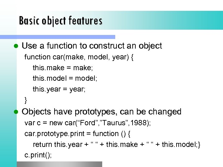 Basic object features l Use a function to construct an object function car(make, model,