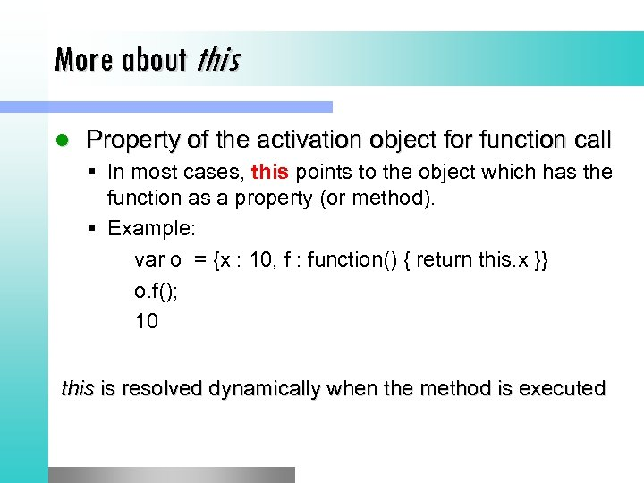 More about this l Property of the activation object for function call § In