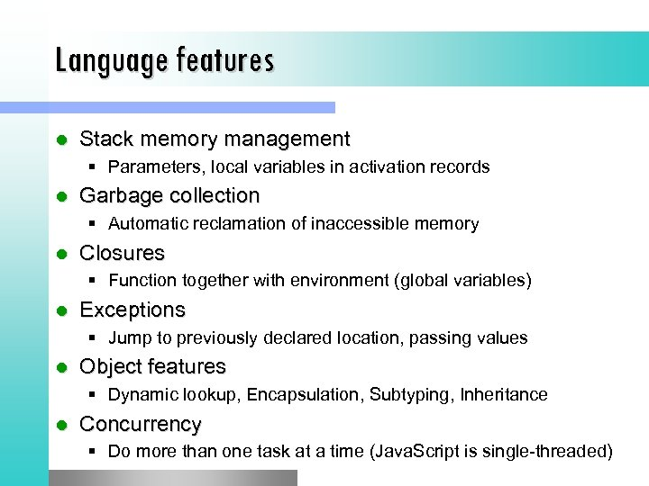 Language features l Stack memory management § Parameters, local variables in activation records l
