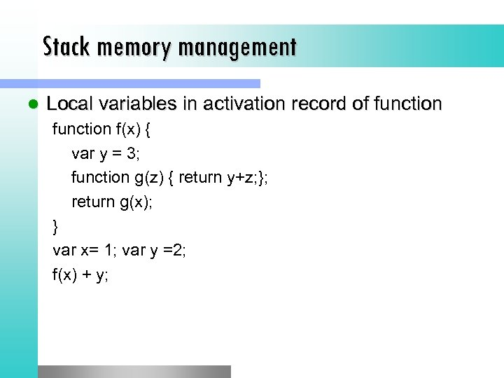 Stack memory management l Local variables in activation record of function f(x) { var