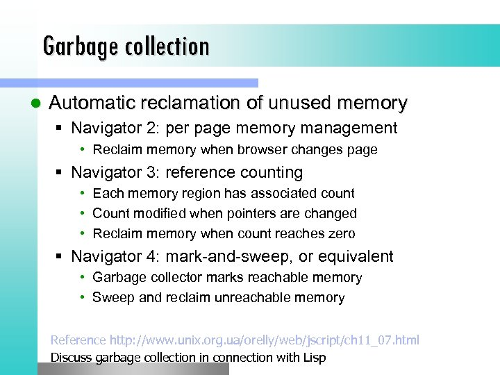 Garbage collection l Automatic reclamation of unused memory § Navigator 2: per page memory