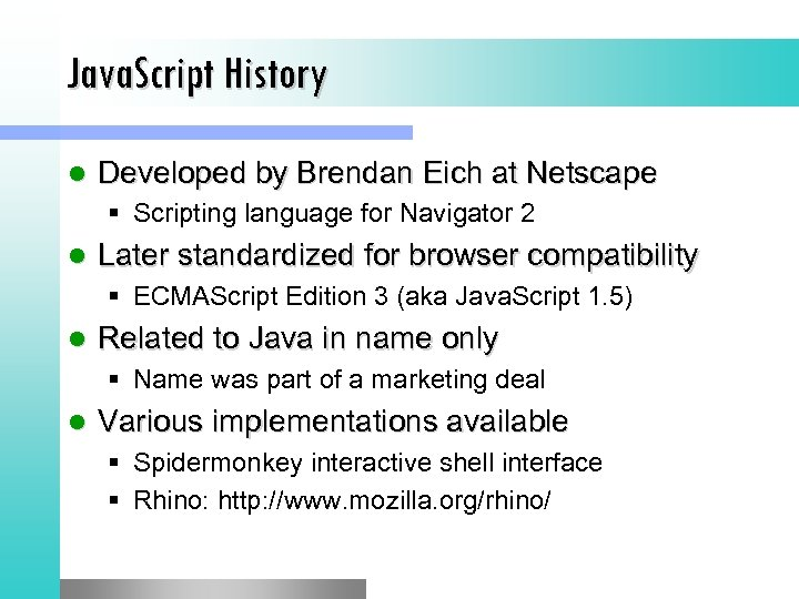 Java. Script History l Developed by Brendan Eich at Netscape § Scripting language for