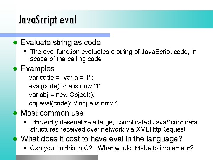 Java. Script eval l Evaluate string as code § The eval function evaluates a