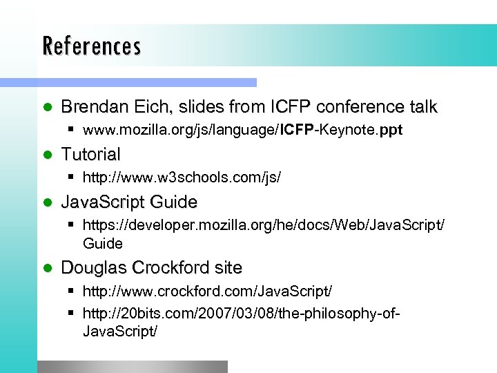 References l Brendan Eich, slides from ICFP conference talk § www. mozilla. org/js/language/ICFP-Keynote. ppt