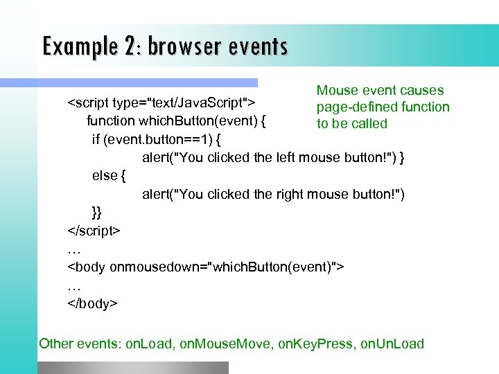 Example 2: browser events Mouse event causes page-defined function to be called <script type=