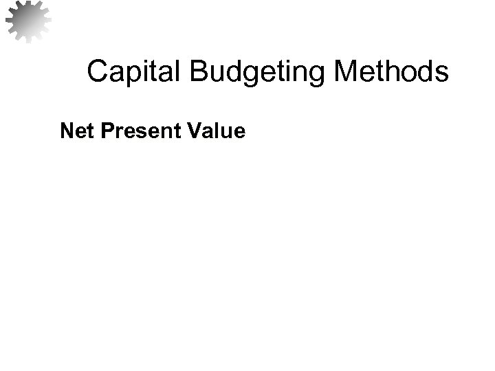 Capital Budgeting Methods Net Present Value