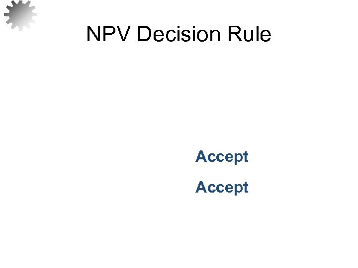 NPV Decision Rule Accept