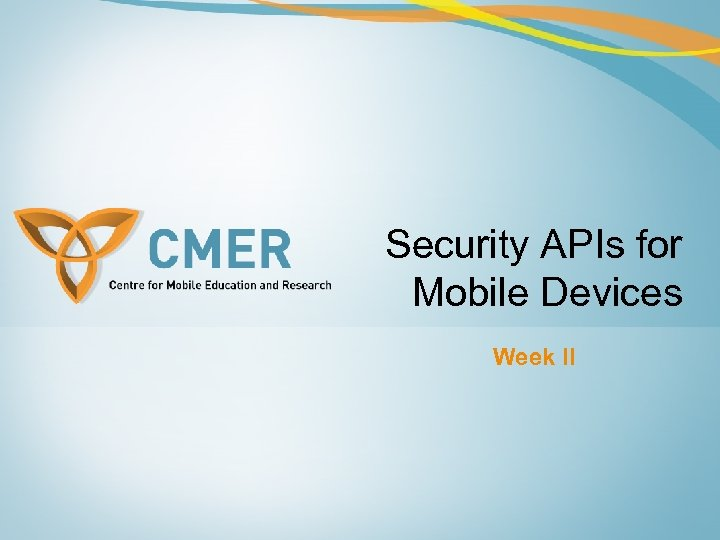 Security APIs for Mobile Devices Week II