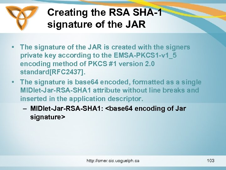 Creating the RSA SHA-1 signature of the JAR • The signature of the JAR