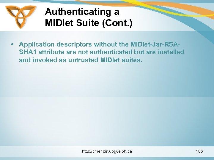 Authenticating a MIDlet Suite (Cont. ) • Application descriptors without the MIDlet-Jar-RSASHA 1 attribute