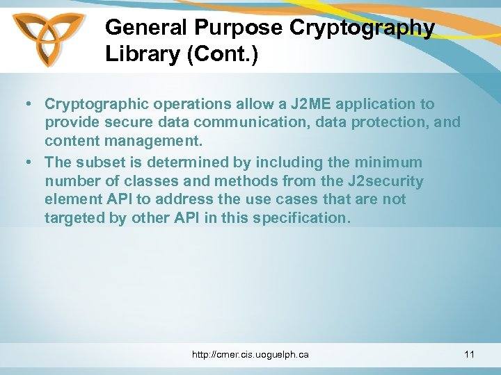 General Purpose Cryptography Library (Cont. ) • Cryptographic operations allow a J 2 ME