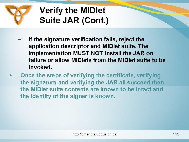Verify the MIDlet Suite JAR (Cont. ) – • If the signature verification fails,