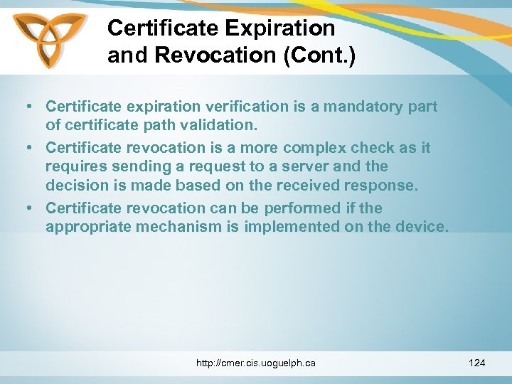 Certificate Expiration and Revocation (Cont. ) • Certificate expiration verification is a mandatory part