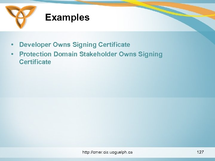 Examples • Developer Owns Signing Certificate • Protection Domain Stakeholder Owns Signing Certificate http: