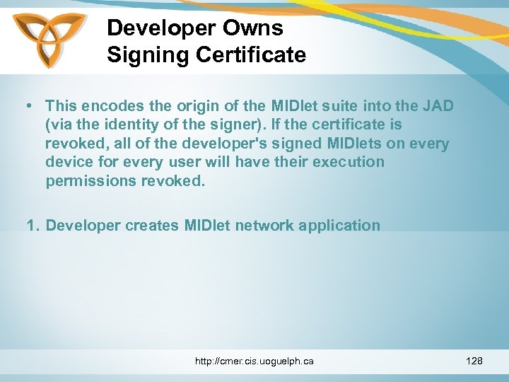 Developer Owns Signing Certificate • This encodes the origin of the MIDlet suite into