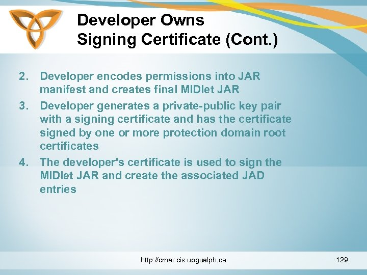 Developer Owns Signing Certificate (Cont. ) 2. Developer encodes permissions into JAR manifest and