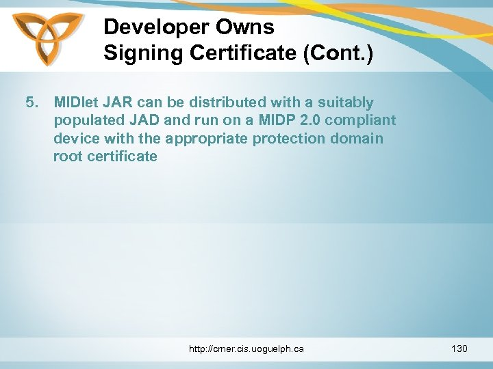 Developer Owns Signing Certificate (Cont. ) 5. MIDlet JAR can be distributed with a
