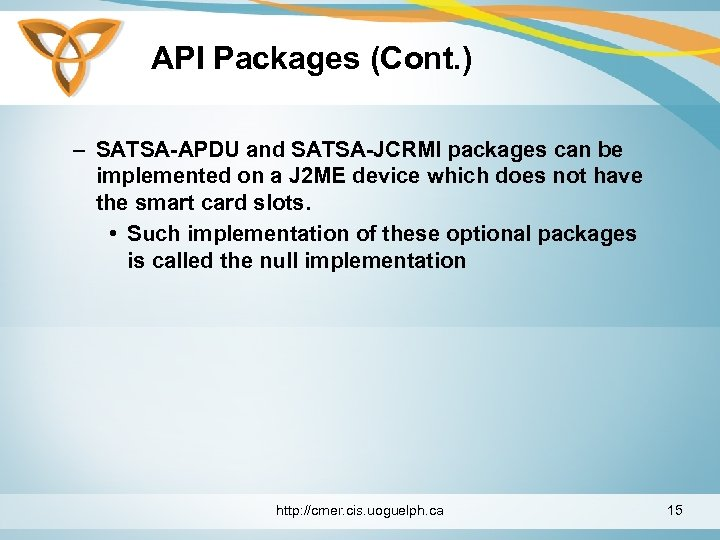 API Packages (Cont. ) – SATSA-APDU and SATSA-JCRMI packages can be implemented on a