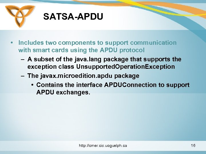 SATSA-APDU • Includes two components to support communication with smart cards using the APDU