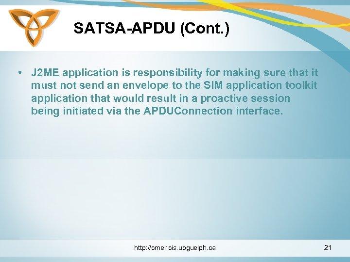 SATSA-APDU (Cont. ) • J 2 ME application is responsibility for making sure that