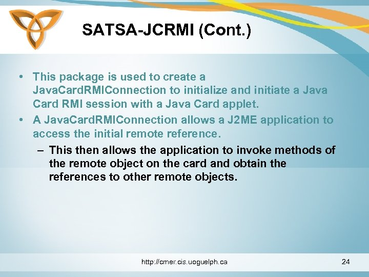 SATSA-JCRMI (Cont. ) • This package is used to create a Java. Card. RMIConnection