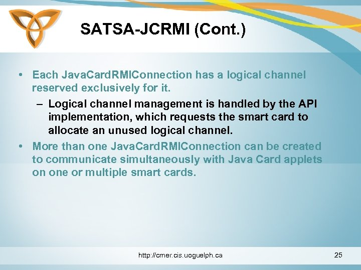 SATSA-JCRMI (Cont. ) • Each Java. Card. RMIConnection has a logical channel reserved exclusively