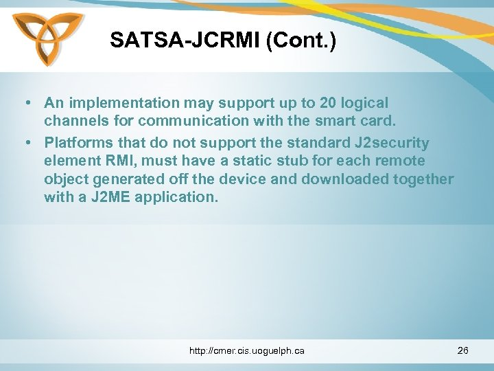 SATSA-JCRMI (Cont. ) • An implementation may support up to 20 logical channels for