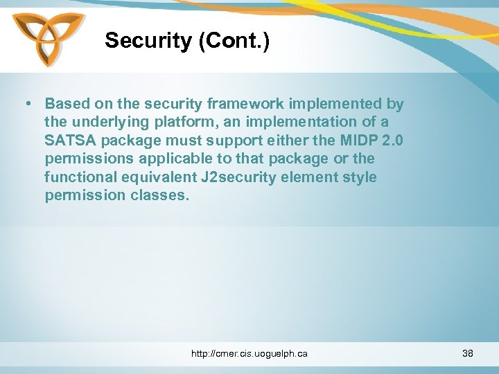Security (Cont. ) • Based on the security framework implemented by the underlying platform,