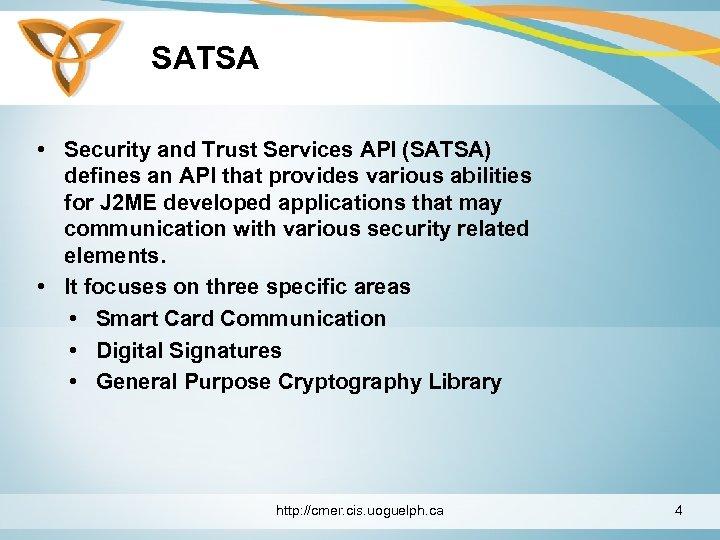 SATSA • Security and Trust Services API (SATSA) defines an API that provides various