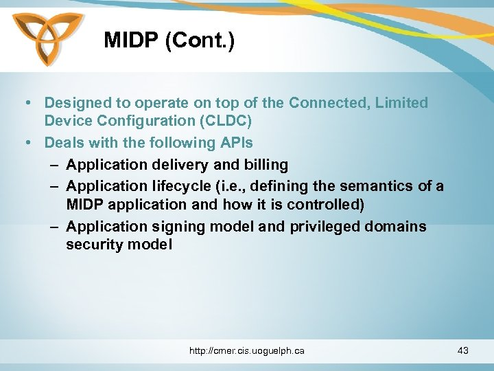 MIDP (Cont. ) • Designed to operate on top of the Connected, Limited Device