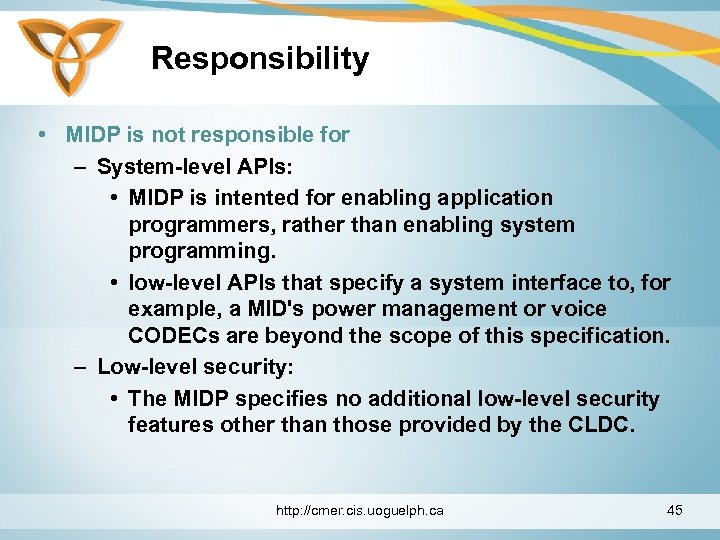 Responsibility • MIDP is not responsible for – System-level APIs: • MIDP is intented