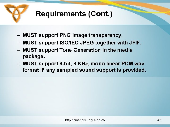 Requirements (Cont. ) – MUST support PNG image transparency. – MUST support ISO/IEC JPEG