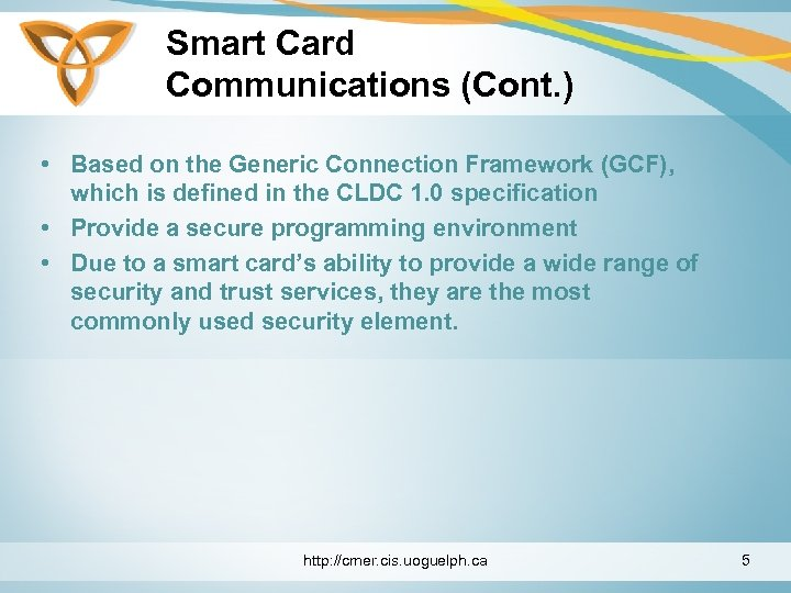 Smart Card Communications (Cont. ) • Based on the Generic Connection Framework (GCF), which