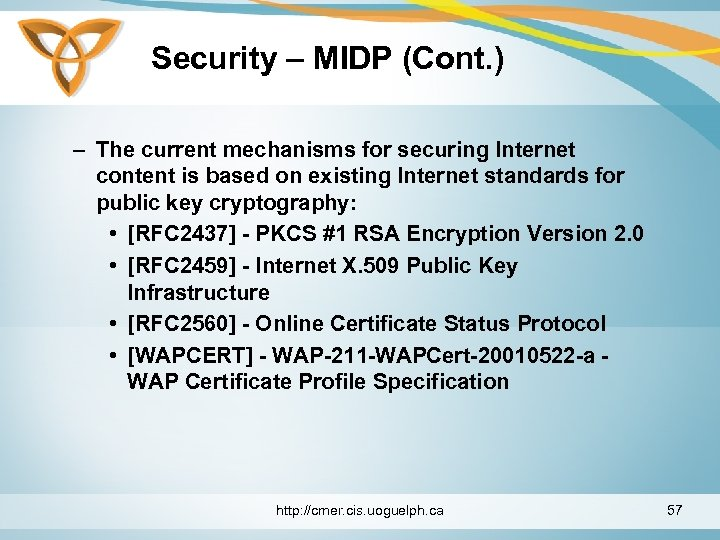 Security – MIDP (Cont. ) – The current mechanisms for securing Internet content is