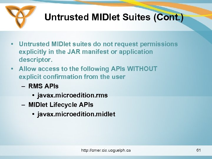 Untrusted MIDlet Suites (Cont. ) • Untrusted MIDlet suites do not request permissions explicitly