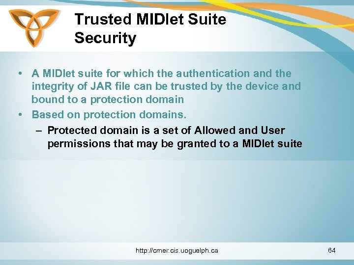 Trusted MIDlet Suite Security • A MIDlet suite for which the authentication and the