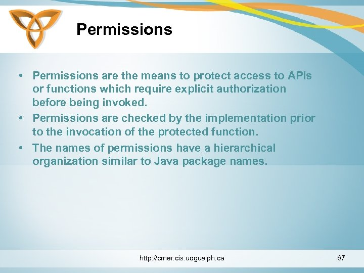 Permissions • Permissions are the means to protect access to APIs or functions which