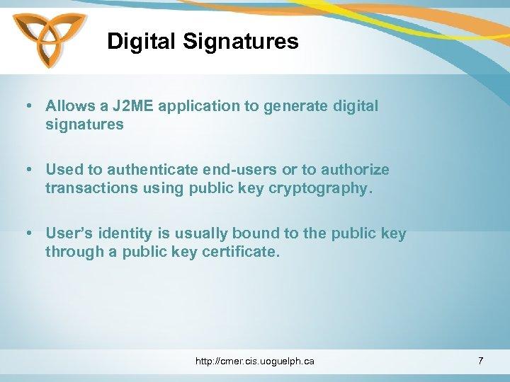 Digital Signatures • Allows a J 2 ME application to generate digital signatures •