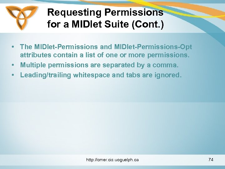 Requesting Permissions for a MIDlet Suite (Cont. ) • The MIDlet-Permissions and MIDlet-Permissions-Opt attributes