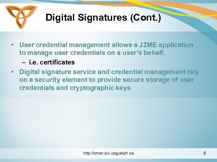 Digital Signatures (Cont. ) • User credential management allows a J 2 ME application