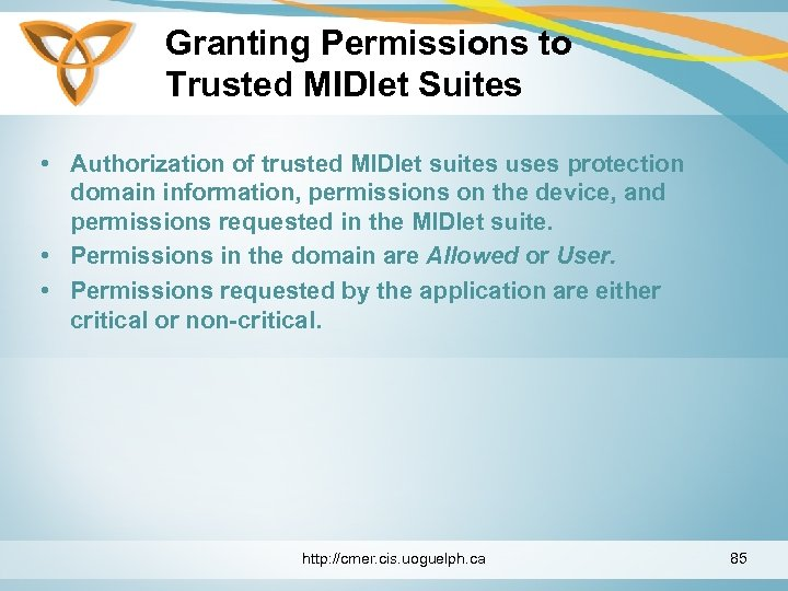 Granting Permissions to Trusted MIDlet Suites • Authorization of trusted MIDlet suites uses protection
