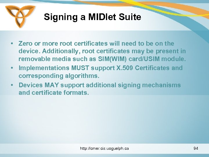 Signing a MIDlet Suite • Zero or more root certificates will need to be