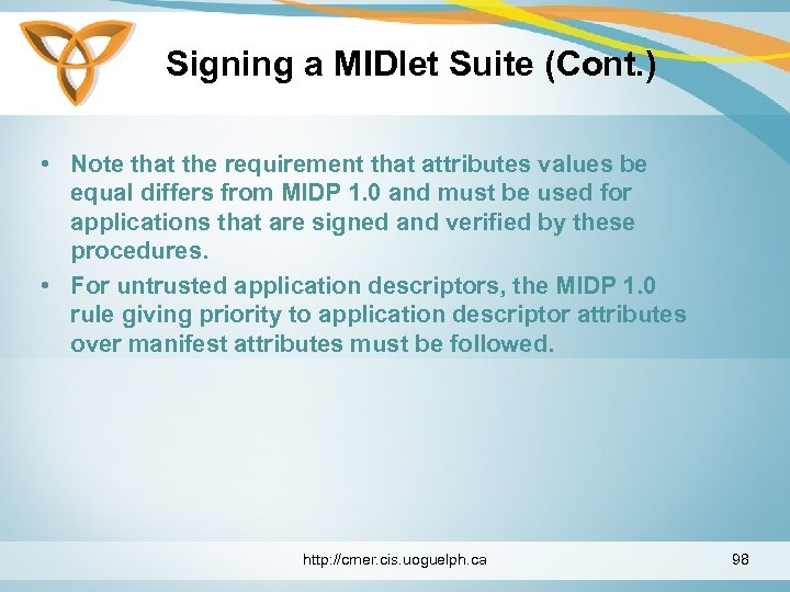 Signing a MIDlet Suite (Cont. ) • Note that the requirement that attributes values