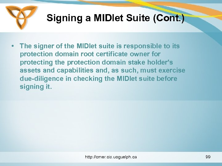 Signing a MIDlet Suite (Cont. ) • The signer of the MIDlet suite is