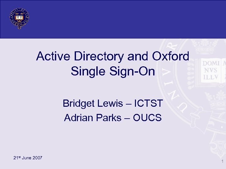 Active Directory and Oxford Single Sign-On Bridget Lewis – ICTST Adrian Parks – OUCS