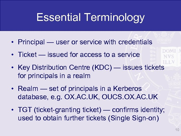 Essential Terminology • Principal — user or service with credentials • Ticket — issued