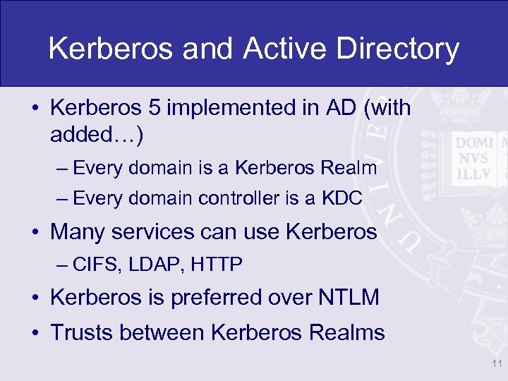 Kerberos and Active Directory • Kerberos 5 implemented in AD (with added…) – Every